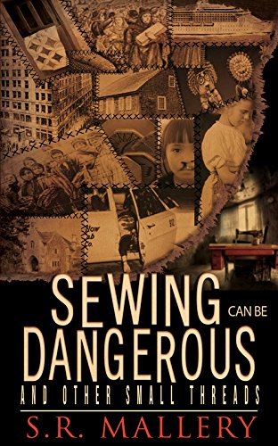 Book: Sewing Can Be Dangerous And Other Small Threads by S. R. Mallery