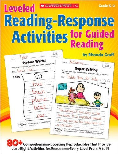 Leveled Reading-Response Activities for Guided Reading: 80+ Comprehension-Boosting Reproducibles That Provide Just-Right Activities for Readers at Eve
