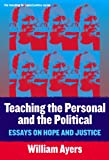 Teaching the Personal and the Political: Essays on Hope and Justice (Teaching for Social Justice, 11)
