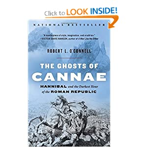 The Ghosts of Cannae: Hannibal and the Darkest Hour of the Roman Republic Robert L. O'Connell