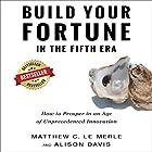 Build Your Fortune in the Fifth Era: How to Prosper in an Age of Unprecedented Innovation Hörbuch von Matthew C. Le Merle, Alison Davis Gesprochen von: Simon P. Phillips