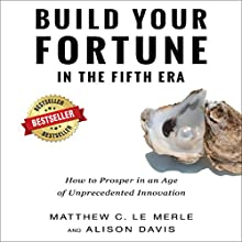Build Your Fortune in the Fifth Era: How to Prosper in an Age of Unprecedented Innovation | Livre audio Auteur(s) : Matthew C. Le Merle, Alison Davis Narrateur(s) : Simon P. Phillips