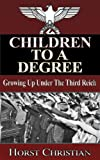 Children To A Degree - Growing Up Under the Third Reich