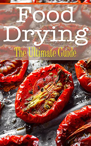 Food Drying: The Ultimate Guide by Kelly Kombs