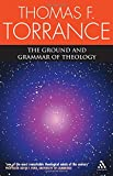 Ground And Grammar Of Theology: Consonance Between Theology and Science (0567043312) by Thomas F. Torrance