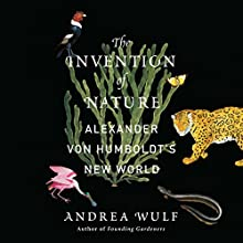 The Invention of Nature: Alexander von Humboldt's New World (       UNABRIDGED) by Andrea Wulf Narrated by David Drummond