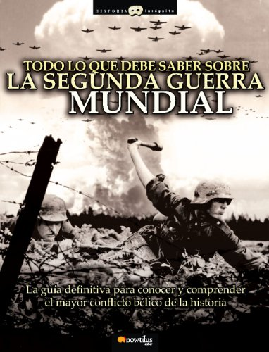 Todo lo que debe saber sobre la 2da. Guerra Mundial (Historia Incognita/ Unknown History) (Spanish Edition)