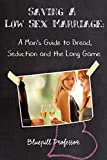 Saving a Low Sex Marriage: A Man's Guide to Dread, Seduction and the Long Game