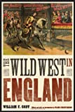 William F. Cody The Wild West in England (The Papers of William F.