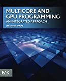 Multicore and GPU Programming: An Integrated Approach