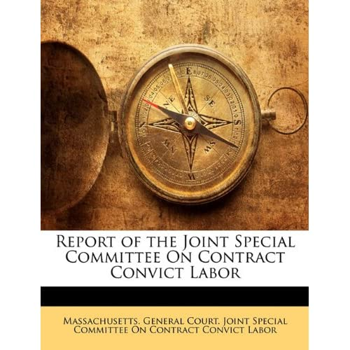 Report of the Joint Special Committee on Contract Convict Labor Massachusetts. General Court. Joint Spec
