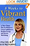 8 Weeks to Vibrant Health: A Take Cha...