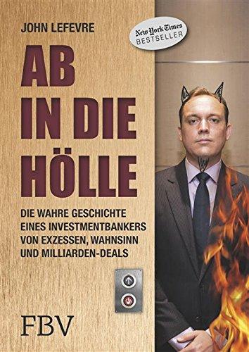 ab-in-die-holle-die-wahre-geschichte-eines-investmentbankers-von-exzessen-wahnsinn-und-milliarden-de