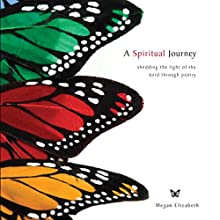 A Spiritual Journey: Shedding the Light of the Lord Through Poetry (       UNABRIDGED) by Megan Elizabeth Narrated by Rachael Sweeden