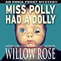 Miss Polly had a Dolly: Emma Frost Mystery, Book 2 (       UNABRIDGED) by Willow Rose Narrated by Sarah Feenah