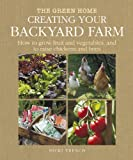 Nicki Trench Creating Your Backyard Farm: How to Grow Fruit and Vegetables, and Raise Chickens and Bees (Green Home)