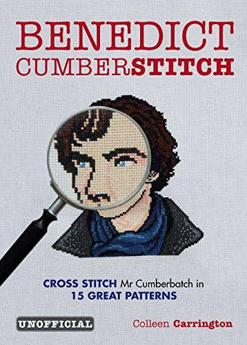 Benedict Cumberstitch: Cross Stitch the Cumberbatch with 15 Great Patterns