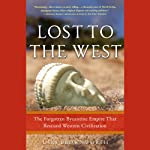 Lost to the West: The Forgotten Byzantine Empire That Rescued Western Civilization | Lars Brownworth