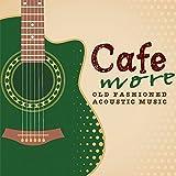 もっとCaféでゆっくり流れる音楽 OLD FASHIONED ACOUSTIC MUSIC