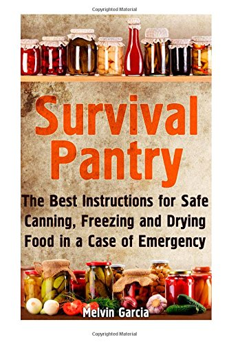 Survival Pantry: The Best Instructions for Safe Canning, Freezing and Drying Food in a Case of Emergency (Survival Pantry, Preppers Pantry, Prepper Survival)