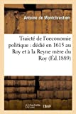img - for Traicte de L'Oeconomie Politique: Dedie En 1615 Au Roy Et a la Reyne Mere Du Roy (Ed.1889) (French Edition) book / textbook / text book