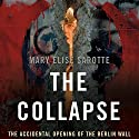 The Collapse: The Accidental Opening of the Berlin Wall (       UNABRIDGED) by Mary Elise Sarotte Narrated by Elisabeth Rodgers