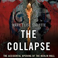 The Collapse: The Accidental Opening of the Berlin Wall Hörbuch von Mary Elise Sarotte Gesprochen von: Elisabeth Rodgers