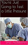img - for You're Just Going to Feel a Little Pressure (Everyday Dad Kindle Series Book 6) book / textbook / text book