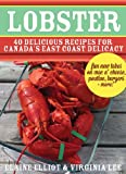 Lobster: 40 Delicious Recipes for Canadas East Coast Delicacy (Flavours Cookbook)