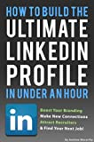 img - for How To Build the ULTIMATE LinkedIn Profile In Under An Hour: Boost Your Branding, Attract Recruiters, And Find Your Next Job book / textbook / text book