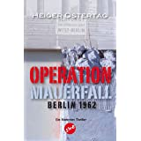 "Operation Mauerfall: Berlin 1962von ""Heiger Ostertag"""