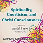 Spirituality, Gnosticism and Christ Consciousness | Wendell Beane,John Van Auken