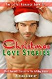The Little Romance Book of Christmas Love Stories : A Collection of Festive Short Romantic Stories for The Holiday Season (Little Romance Books)