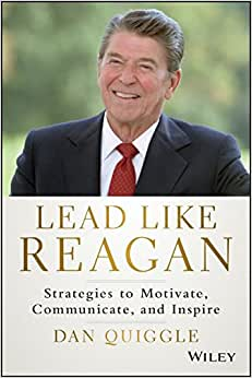 Lead Like Reagan: Strategies To Motivate, Communicate, And Inspire