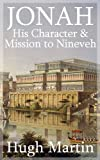 The Prophet Jonah - His Character and Mission to Nineveh