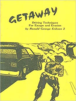 Getaway: Driving Techniques For Escape And Evasion, Eriksen, Ronald George 2