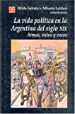 img - for La vida pol tica en la Argentina del siglo XIX. Armas, votos y voces (Seccion de Obras de Historia) (Spanish Edition) book / textbook / text book