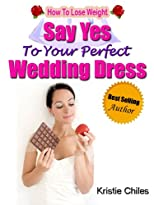 How To Lose Weight: Say Yes To Your Perfect Wedding Dress