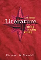 Literature Reading Reacting Writing by Kirszner