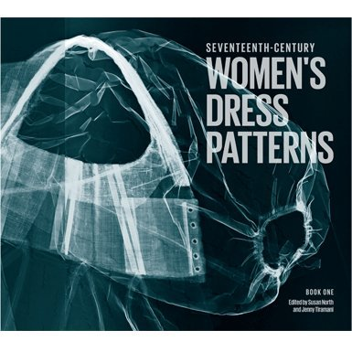 Seventeenth-Century Women's Dress Patterns: Book One