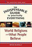 img - for The Indispensable Guide to Practically Everything: World Religions and What People Believe Paperback March 1, 2009 book / textbook / text book
