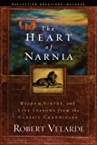 The Heart of Narnia: Wisdom, Virtue, and Life Lessons from the Classic Chronicles