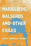 """""""Complex and woeful, Milanés's rich ensemble act may remind readers of Junot Diaz's Drown and Denis Johnson's Jesus' Son.""""—Publishers Weekly         """"In Marielitos, Balseros, and Other Exiles, Cecilia Rodríguez Milanés present..."""