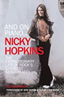 And on Piano... Nicky Hopkins: The Extraordinary Life of Rock's Greatest Session Man