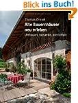Alte Bauernh�user neu erleben: Umbaue...