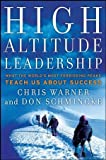 High Altitude Leadership: What the Worlds Most Forbidding Peaks Teach Us About Success