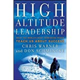 High Altitude Leadership: What the World's Most Forbidding Peaks Teach Us About Success ~ Don Schmincke