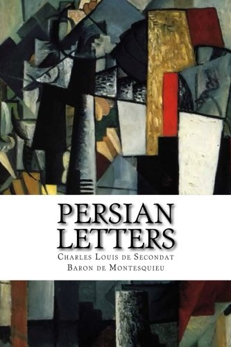 montesquieu - the persian letters essay The book the persian letters by montesquieu is a fictional novel that was written by the author so he could comment on the society in which he was living this novel has served as a good example of the ideas that were present during the early enlightenment there are many ideas and themes .
