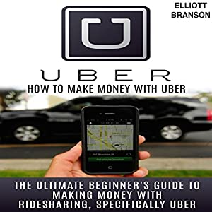 Uber: How to Make Money with Uber Audiobook