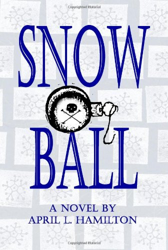 Snow Ball: A Novel By April L. Hamilton